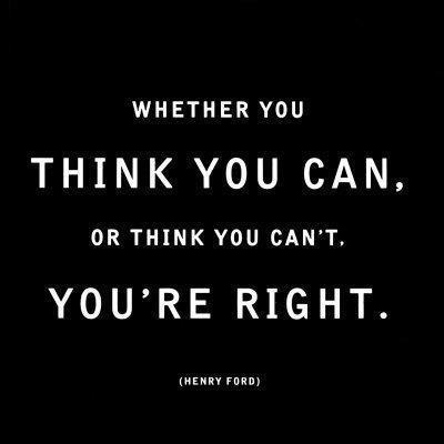 Henry Ford Quote - Whether You Think You Can or Think You Can't You're Right.